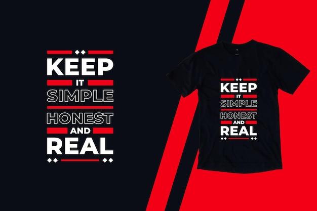 Mantenha-o simples, honesto e real com citações modernas design de camiseta