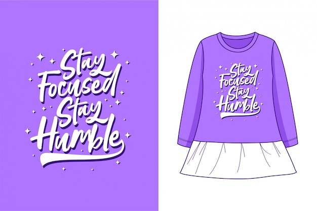 Mantenha-se focado mantenha-se humilde - gráfico camiseta