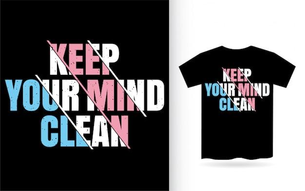 Mantenha sua tipografia limpa da mente camiseta