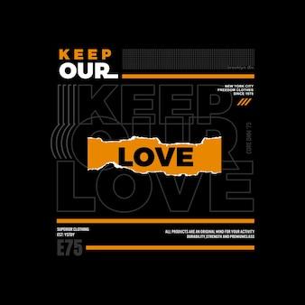 Manter nosso amor tipografia design gráfico para camisetas premium vetor