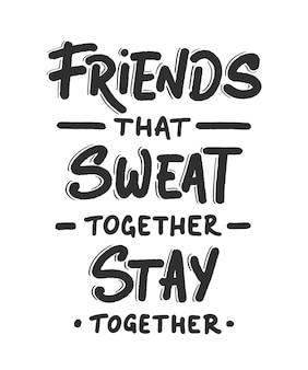 Mão desenhada design de letras exclusivo. amigos que suam juntos ficam juntos.