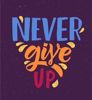 Mão esboçada ilustração vetorial com letras tipografia citação sinal motivacional never give up