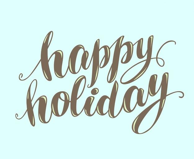 Mão escrita frase feliz feriado. cartão de boas festas, parabéns, saudação. cartaz, publicidade, banner, modelo de cartaz. fonte escrita à mão, script, letras.