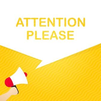 Mão segurando o megafone com atenção, por favor, mensagem no banner do discurso de bolha. alto-falante. anúncio. propaganda. vetor eps 10. isolado no fundo branco