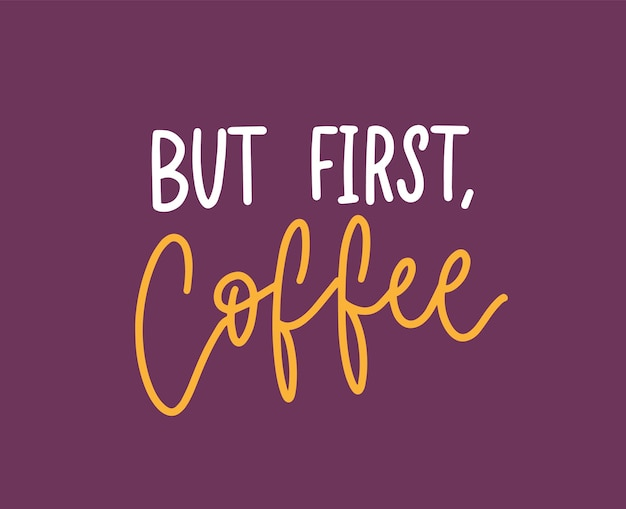 Mas a frase first coffee, slogan engraçado ou citação legal escrita com um elegante script caligráfico. letras de mão criativa. ilustração em vetor na moda moderna para impressão de t-shirt, vestuário ou moletom.