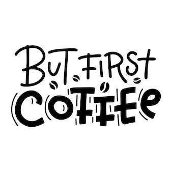 Mas primeiro café lettering cartão caligrafia moderna texto desenhado à mão