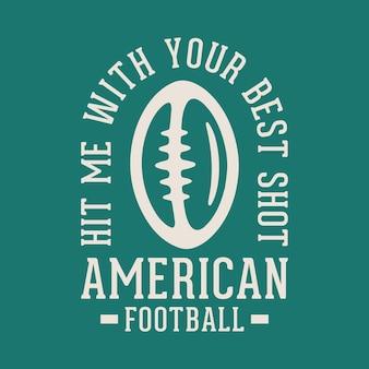 Me acerte com sua melhor foto tipografia vintage futebol americano camiseta design ilustração