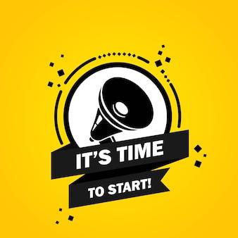 Megafone com é hora de iniciar o banner de bolha do discurso. alto-falante. rótulo para negócios, marketing e publicidade. vetor em fundo isolado. eps 10.