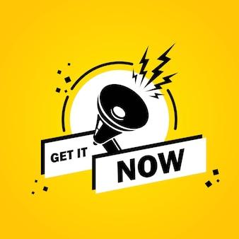 Megafone com o banner de balão de fala obtenha agora. alto-falante. rótulo para negócios, marketing e publicidade. vetor em fundo isolado. eps 10.