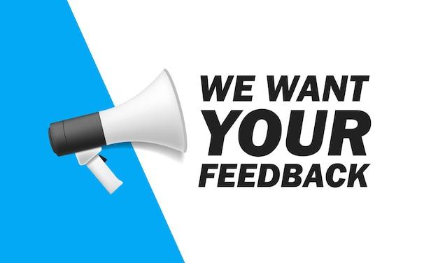 Megafone queremos seu feedback na bolha. fundo branco da ilustração vetorial