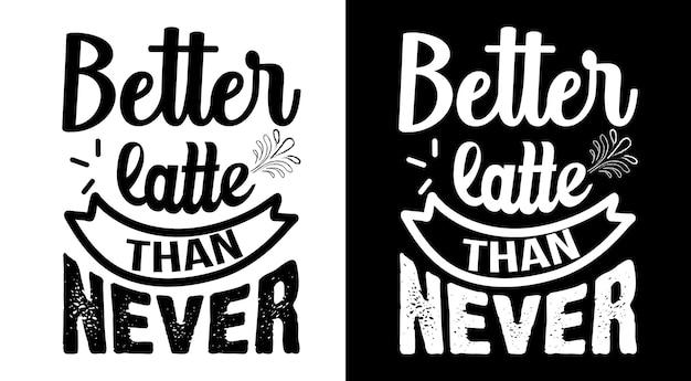 Melhor café com leite do que nunca o café cita letras desenhadas à mão