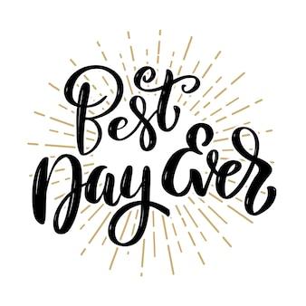 Melhor dia de todos. citação de letras de motivação desenhada de mão. elemento para cartaz, banner, cartão de felicitações. ilustração