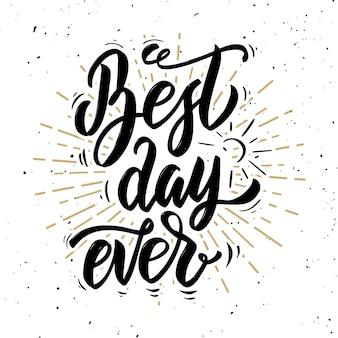 Melhor dia de todos. citação de letras de motivação desenhada de mão. elemento para cartaz, cartão de felicitações. ilustração