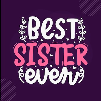 Melhor irmã de sempre premium sister lettering vector design