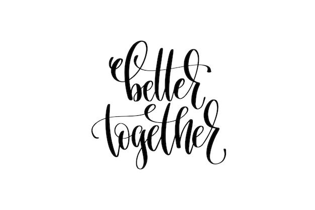 Melhor juntos letras de mão inscrição citação positiva