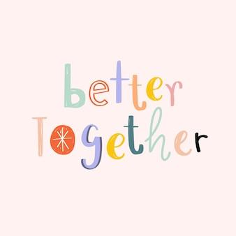 Melhor juntos mensagem de doodle de tipografia