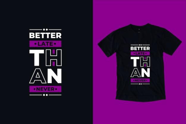 Melhor tarde do que nunca citar o design da camiseta