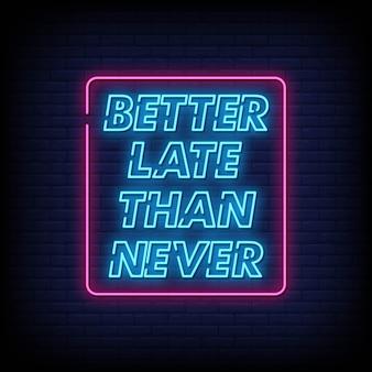 Melhor tarde do que nunca estilo de sinais de néon