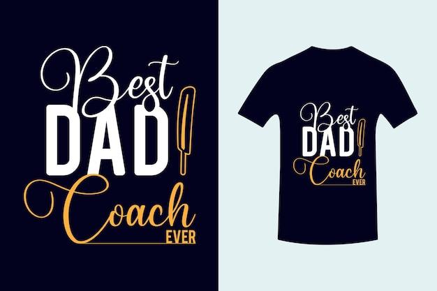 Melhor treinador de pais, melhor de todos os tempos, tipografia tshirt designfathers day lettering premium vector