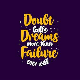 Melhores citações motivacionais. dúvida mata sonhos mais do que fracasso jamais.