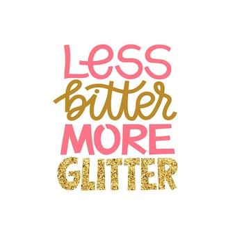 Menos amargo mais glitter inspirador mão desenhada letras citação.