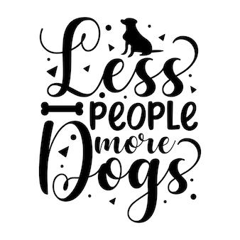 Menos pessoas, mais cães modelo de cotação de tipografia premium vector design