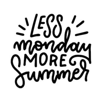 Menos segunda-feira, mais verão, letras à mão livre linear, frase inspiradora linha moderna doodle caligrafia