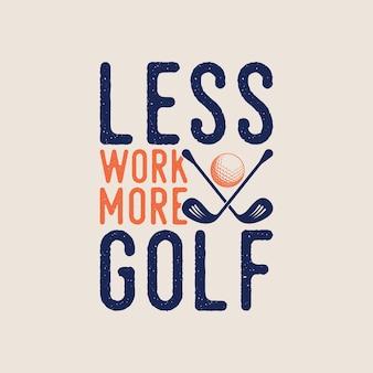 Menos trabalho mais golfe tipografia vintage golfe camiseta design ilustração