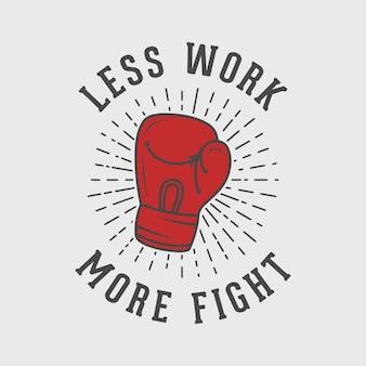 Menos trabalho mais luta vintage tipografia boxe camiseta design ilustração