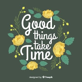 Mensagem positiva com flores: coisas boas levam tempo