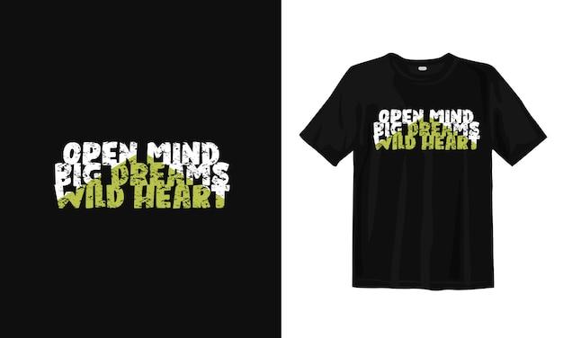 Mente aberta, grande sonho, coração selvagem. citações de design de t-shirt