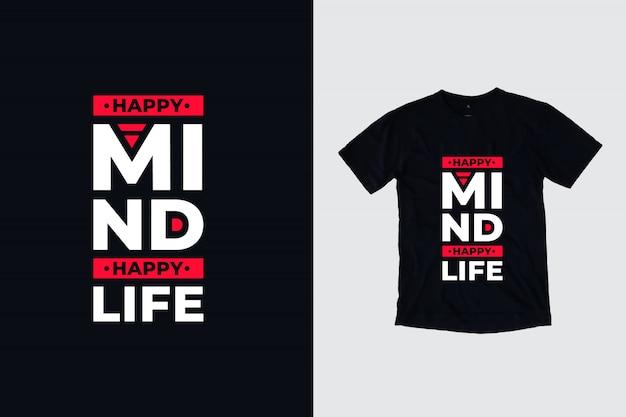 Mente feliz vida feliz citações inspiradoras modernas camiseta design