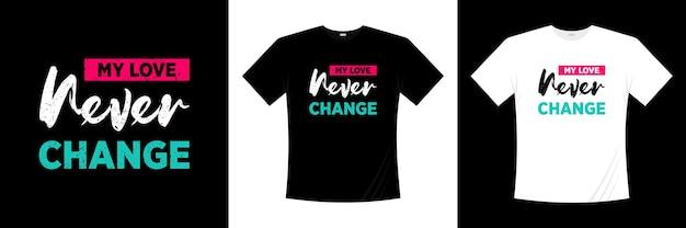 Meu amor nunca muda a tipografia. amor, camiseta romântica.
