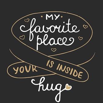 Meu lugar favorito é dentro do seu abraço