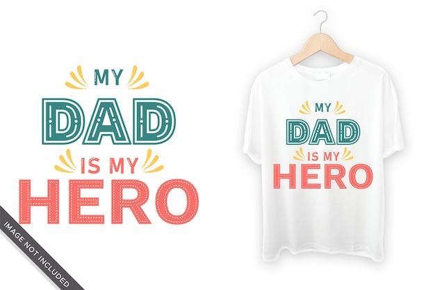 Meu pai é meu herói tipográfico camiseta design
