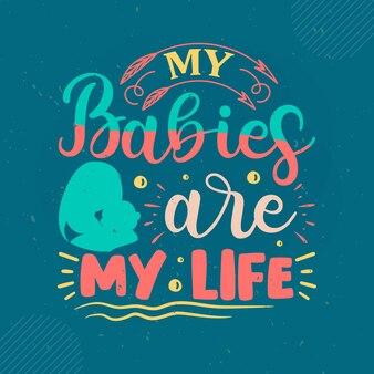 Meus bebês são minha vida com letras mama premium vector design