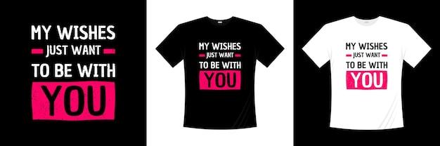 Meus desejos só quero estar com você tipografia design de camisetas love romantic t shirt