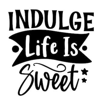 Mime-se com a vida é doce