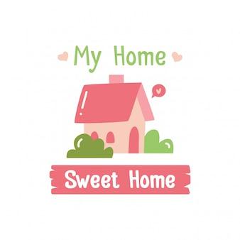Minha casa, doce lar, fofa casa