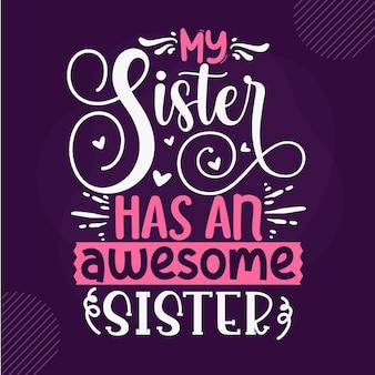 Minha irmã tem uma irmã incrível premium sister lettering vector design