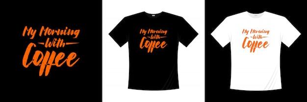 Minha manhã com design de t-shirt de tipografia de café