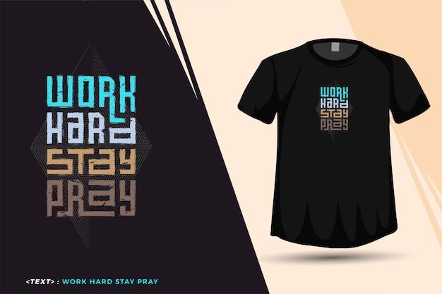 Modelo de camiseta de design trabalhe duro, fique orando