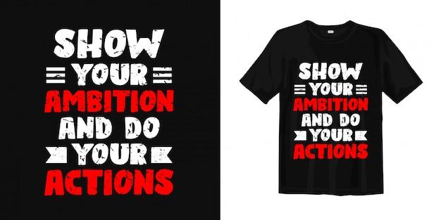 Mostre sua ambição e faça sua ação. citações de design de camisa de t