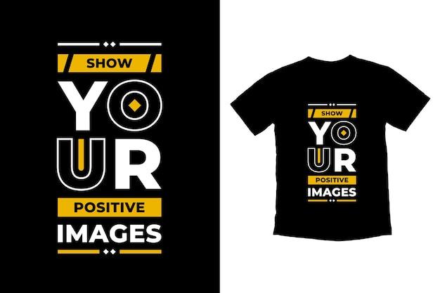 Mostre suas imagens positivas design de camiseta com citações modernas