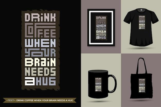 Motivação das citações camisetas beba o café quando seu cérebro mantém um abraço. modelo de design vertical de letras de tipografia da moda