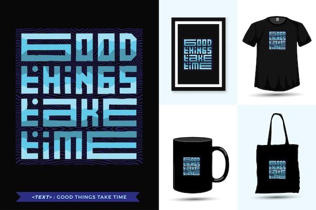 Motivação das citações camisetas boas coisas levam tempo para imprimir. modelo de design vertical de letras de tipografia da moda