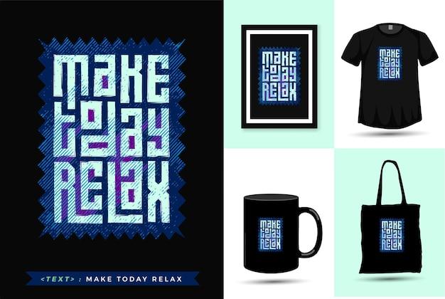Motivação das citações camisetas faça hoje relaxar. modelo de mercadoria de design vertical de tipografia da moda