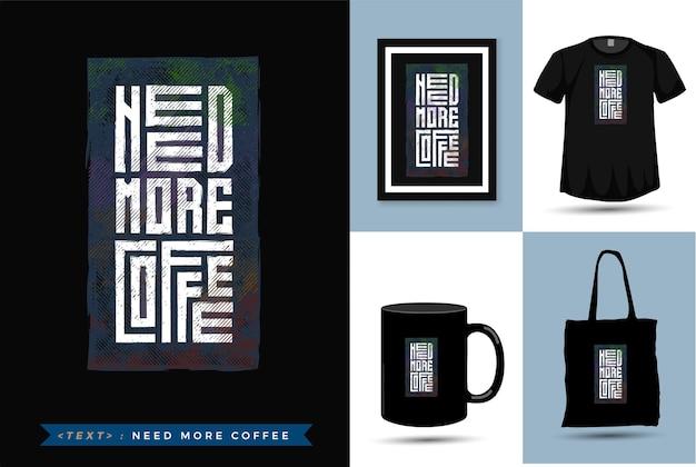 Motivação das citações camisetas precise mais café. modelo de mercadoria de design vertical de tipografia da moda