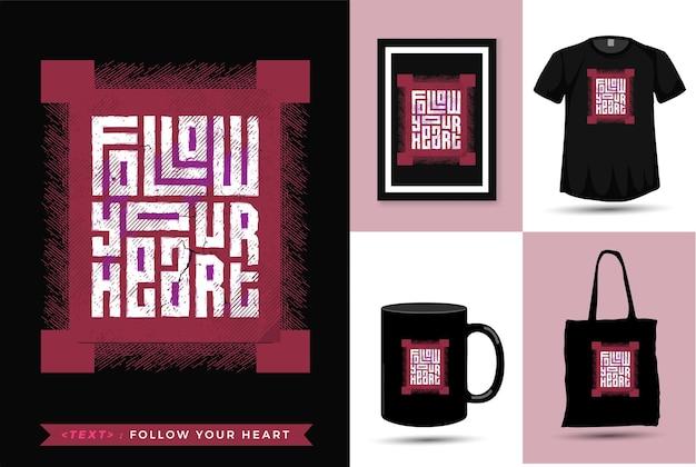 Motivação das citações camisetas siga seu coração. modelo de mercadoria de design vertical de tipografia da moda
