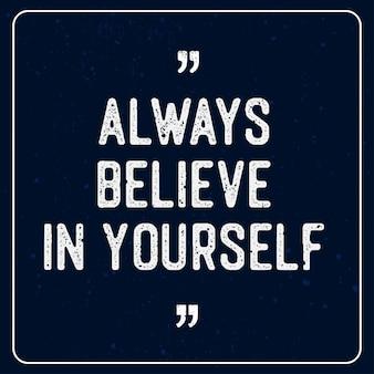 Motivação vintage cita letras - sempre acredite em si mesmo